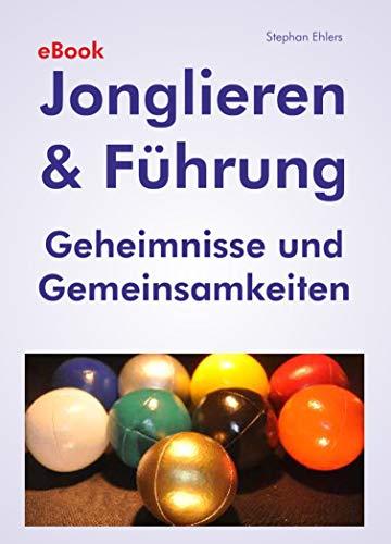 Jonglieren & Führung (eBook): Geheimnisse und Gemeinsamkeiten