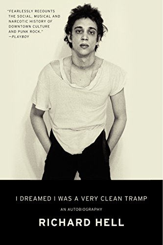 I Dreamed I Was a Very Clean Tramp: An Autobiography by Richard Hell (27-Mar-2014) Paperback