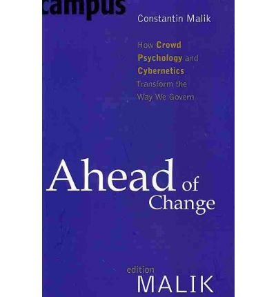 [(Ahead of Change: How Crowd Psychology and Cybernetics Transform the Way We Govern )] [Author: Constantin Malik] [Apr-2011]