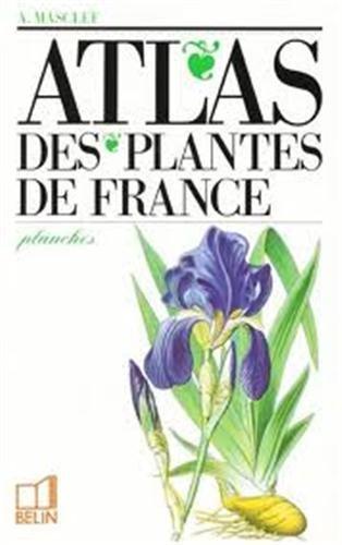Atlas des plantes de France : Utiles, nuisibles et ornementales, complment de la