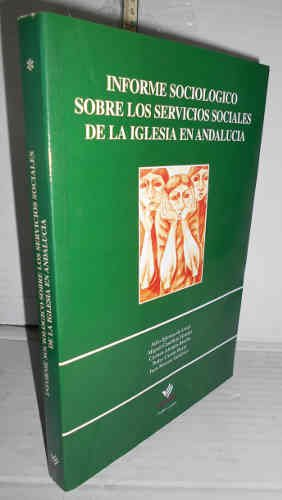 SERVICIOS SOCIALES DE LA IGLESIA EN ANDALUCÍA. I. Informe Sociológico. Primer volumen de dos 1ª edición