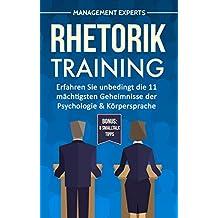 Rhetorik Training: Erfahren Sie unbedingt die 11 mächtigsten Geheimnisse der Psychologie & Körpersprache inkl. BONUS: 8 Smalltalk Tipps
