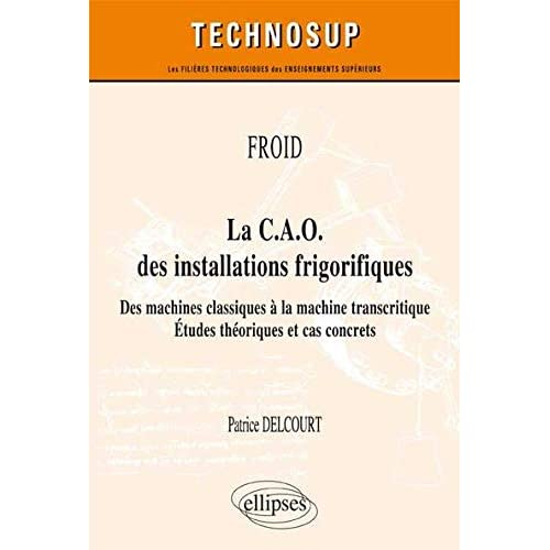 La C.A.O.des Installations Frigorifiques des Machines Classiques à la Machine Transcritique Études Théoriques et Cas Concrets Niveau A