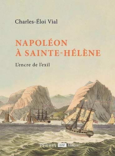 Napoléon à Sainte-Hélène par Dr Charles-Eloi VIAL