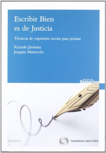 Escribir bien es de justicia - Técnicas de expresión escrita para juristas (Gestión de Despachos) por Ricardo Jiménez