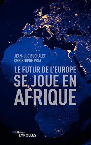 Le futur de l'Europe se joue en Afrique par  Christophe Prat, Jean-Luc Buchalet