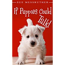 If Puppies Could Talk (Dogs, Cats & All Other Animals Book 1)