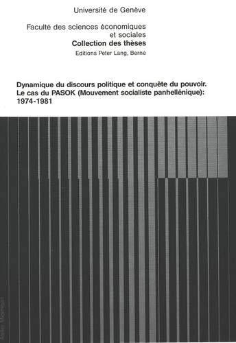 Dynamique Du Discours Politique Et Conquete Du Pouvoir: Le Cas Du Pasok (Mouvement Socialiste Panhellenique): 1974-1981 (Collection Des Theses de la Faculte Des Sciences Economiques)
