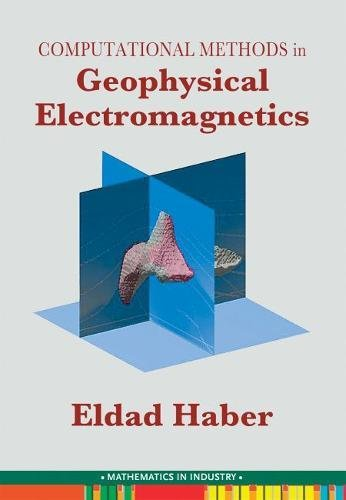 Computational Methods in Geophysical Electromagnetics (SIAM Mathematics in Industry)