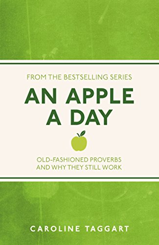 An Apple A Day: Old-Fashioned Proverbs and Why They Still Work (I Used to Know That ...)