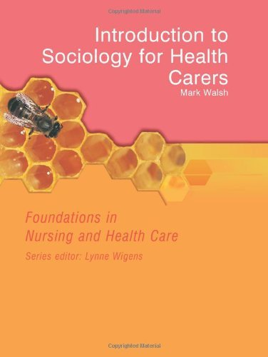 Foundations in Nursing and Health Care: Introduction to Sociology for Health Carers (Foundations in Nursing & Health Care) by Mark Walsh (2004-06-14)