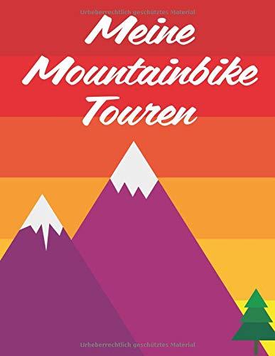 Meine Mountainbike Touren: Dokumentiere deine Mountainbike oder Downhill Touren und Ausflüge; Verbessere deine Fitness und Ausdauer; A4+ Format