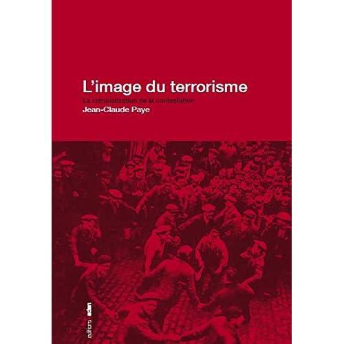 L' Image du terrorisme: La criminalisation de la contestation