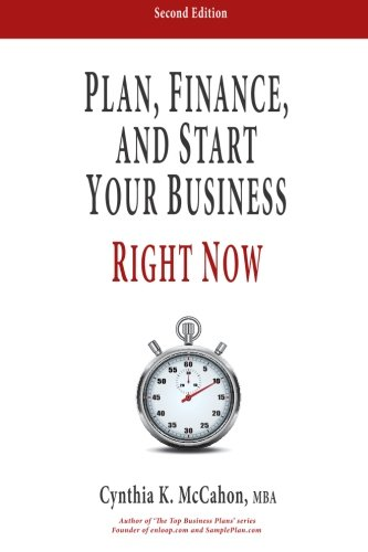 Plan, Finance and Start Your Business Right Now!: A Practical Plan For Quickl...
