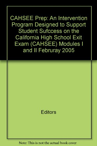 CAHSEE Prep: An Intervention Program Designed to Support Student Sufccess on the California High School Exit Exam (CAHSEE) Modules I and II Februray 2005 par Editors