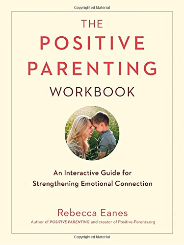 Positive Parenting Workbook: An Interactive Guide for Strengthening Emotional Connection