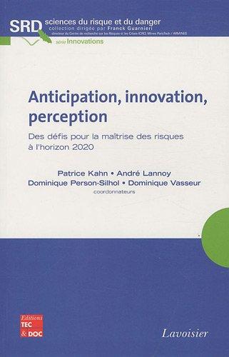 Anticipation, innovation, perception : Des défis pour la maîtrise des risques à l'horizon 2020