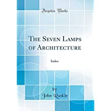 The Seven Lamps of Architecture: Index (Classic Reprint)