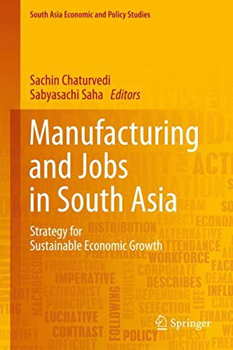 Manufacturing and Jobs in South Asia: Strategy for Sustainable Economic Growth (South Asia Economic and Policy Studies)