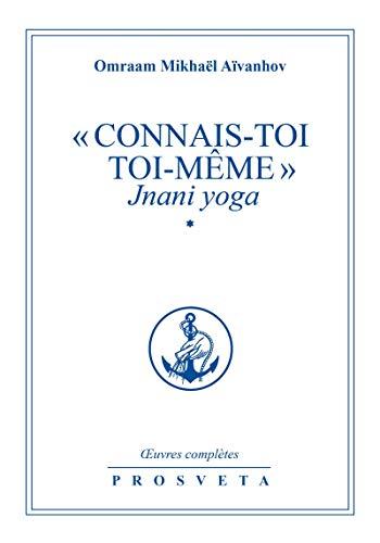 « Connais-toi toi-même » - Jnani Yoga: Volume 1 (Œuvres complètes (FR))