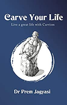 Carve Your Life: Live a great life with carvism (English Edition) de [Jagyasi, Dr Prem]