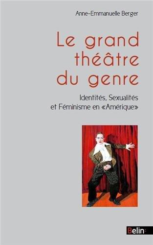 Le grand théâtre du genre - Identités, sexualités et féminisme en 'Amerique' par Anne Emmanuelle Berg