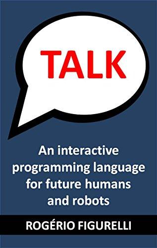 TALK: An interactive programming language for future humans and robots (Portuguese Edition) por Rogério Figurelli