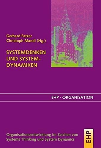 Systemdenken und Systemdynamik: Management und Organisationsentwicklung in einer vernetzten Welt (EHP-Organisation)
