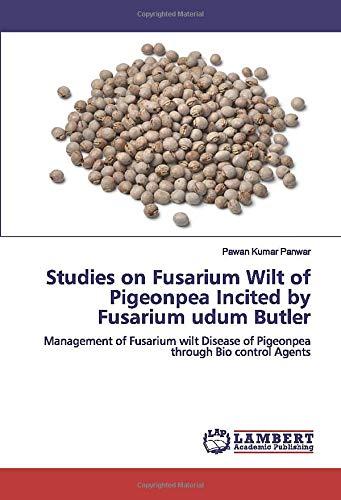 Studies on Fusarium Wilt of Pigeonpea Incited by Fusarium udum Butler: Management of Fusarium wilt Disease of Pigeonpea through Bio control Agents
