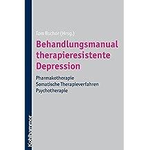 Behandlungsmanual therapieresistente Depression: Pharmakotherapie - somatische Therapieverfahren - Psychotherapie