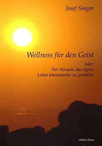 Wellness für den Geist: oder: Der Versuch, das eigene Leben lebenswerter zu gestalten (edition litera)