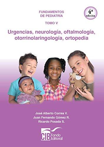 Fundamentos de pediatría Tomo V: Urgencias, neurología, oftalmología, otorrinolaringología, ortopedia por Jose Correa