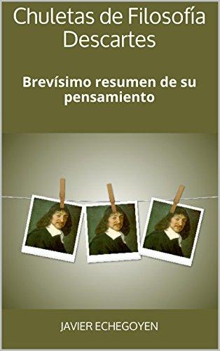 Chuletas de Filosofía Descartes: Brevísimo resumen de su pensamiento por Javier Echegoyen