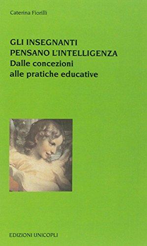 Gli insegnanti pensano l'intelligenza. Dalle concezioni alle pratiche educative