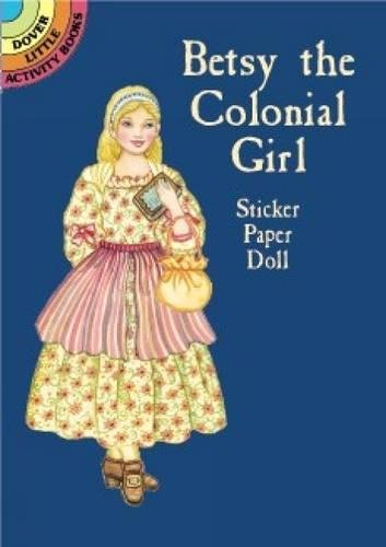 Betsy the Colonial Girl Sticker Paper Doll (Dover Little Activity Books Paper Dolls)