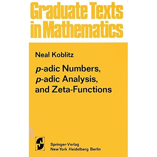 P-adic numbers, p-adic analysis and zeta-functions (Graduate texts in mathematics)