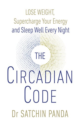 The Circadian Code: Lose weight, supercharge your energy and sleep well every night (Body Guide Clock)