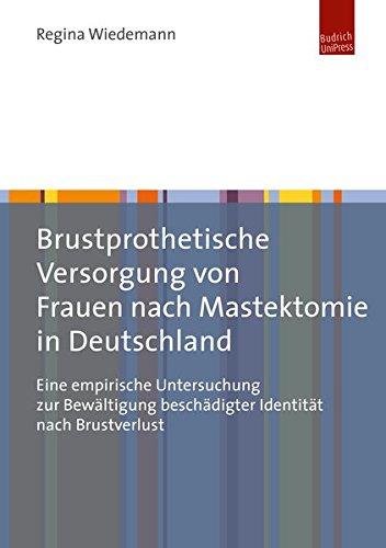 Brustprothetische Versorgung von Frauen nach Mastektomie in Deutschland: Eine empirische Untersuchung zur Bewältigung beschädigter Identität nach Brustverlust