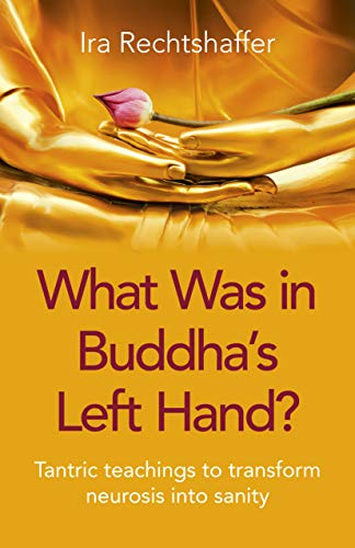 What Was in Buddha's Left Hand?: Tantric Teachings To Transform Neurosis Into Sanity (English Edition)