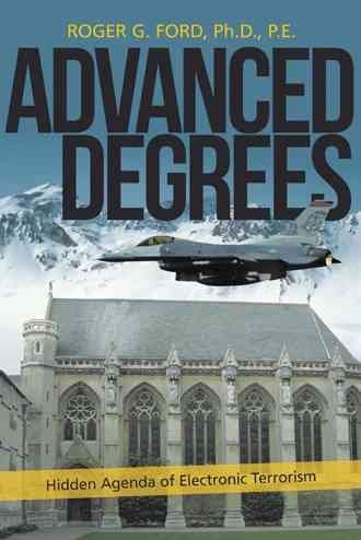 [(Advanced Degrees : Hidden Agenda of Electronic Terrorism)] [By (author) Roger G. Ford Ph.D. P.E.] published on (March, 2013)