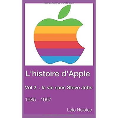 L'histoire d'Apple Volume 2 : la vie sans Steve Jobs 1985 - 1997