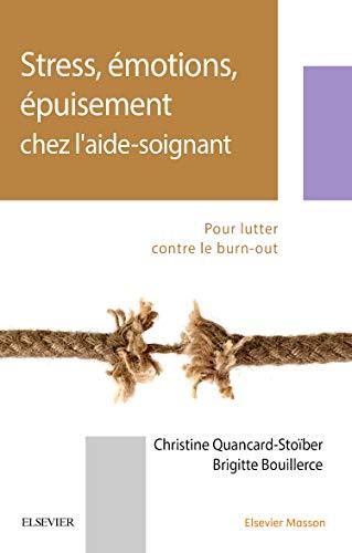 Stress, émotions, épuisement chez l'aide-soignant: Pour lutter contre le burn-out par Christine Quancard-Stoïber