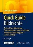 Quick Guide Bildrechte: Rechtssichere Bildnutzung für Unternehmen, Vereine, Behörden, Journalisten und Fotografen - inklusive DSGVO