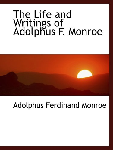 The Life and Writings of Adolphus F. Monroe