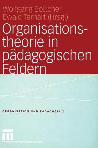 Organisationstheorie in pädagogischen Feldern: Analyse und Gestaltung (Organisation und Pädagogik, Band 2)