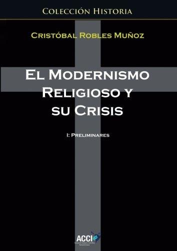 El modernismo religioso y su crisis: 1 Preliminares (Historia) por Cristóbal Robles Muñoz