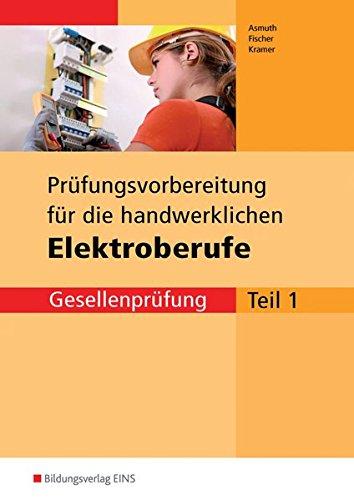 Prüfungsvorbereitungen: Prüfungsvorbereitung für die handwerklichen Elektroberufe: Teil 1 der Gesellenprüfung: Prüfungsvorbereitung
