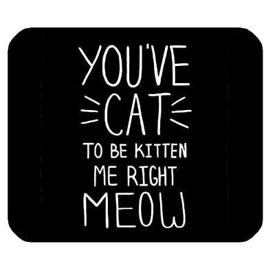 Funny Quotes Cat Kitten Mouse Pad, You've Cat To Be Kitten Me Right Meow Rectangle Non-Slip Rubber Gaming Mouse Pad, Mouse Mat, Mousepad