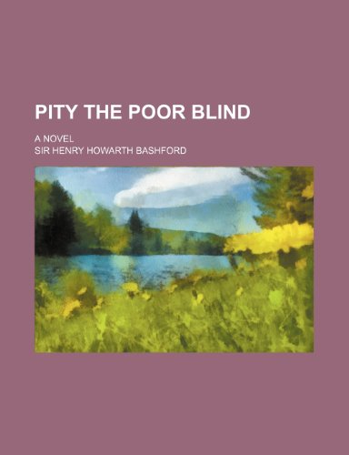 Pity the Poor Blind; A Novel