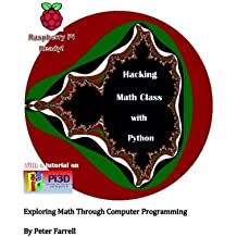 Hacking Math Class with Python: Exploring Math Through Computer Programming